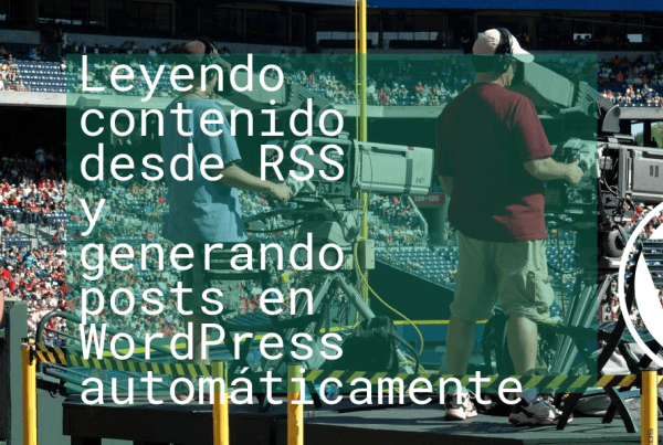 Leyendo contenido desde RSS y generando posts en Wordpress automáticamente
