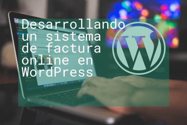 Desarrollando un sistema de factura online en Wordpress