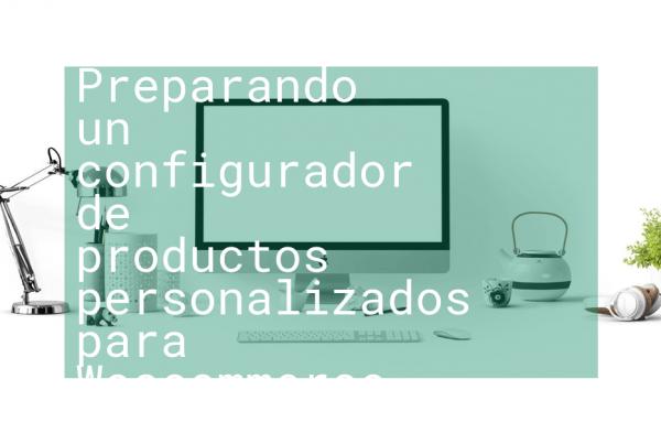 Preparando un configurador de productos personalizados para Woocommerce en Wordpress
